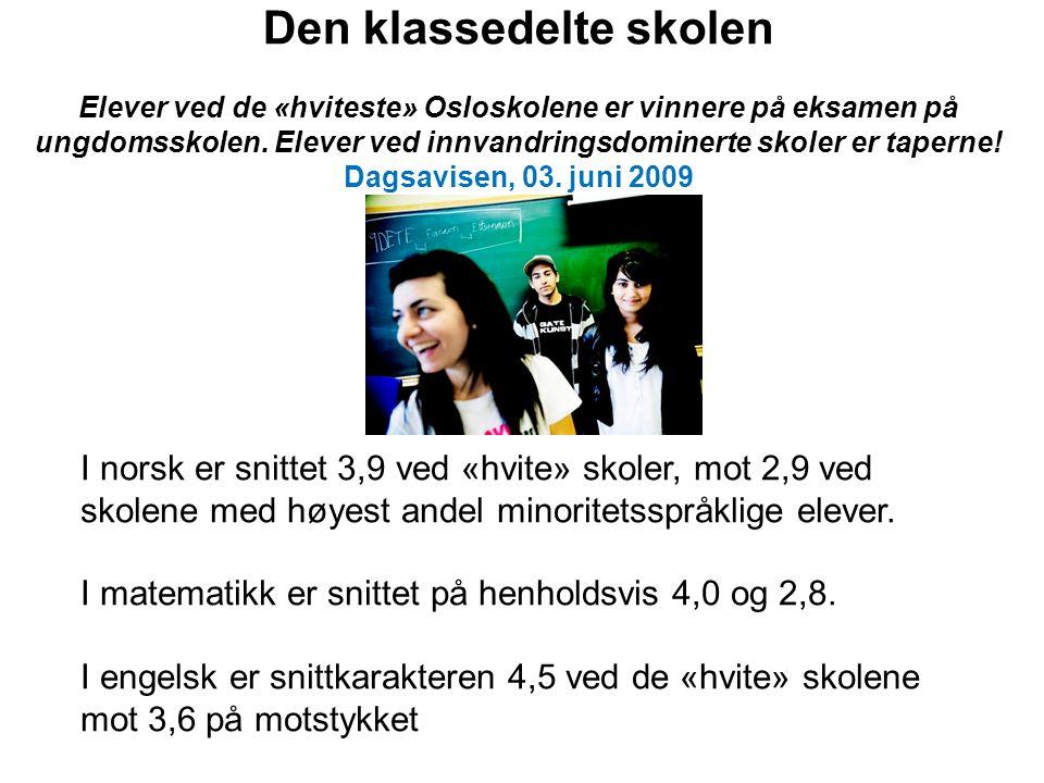 Den klassedelte skolen Elever ved de «hviteste» Osloskolene er vinnere på eksamen på ungdomsskolen. Elever ved innvandringsdominerte skoler er taperne