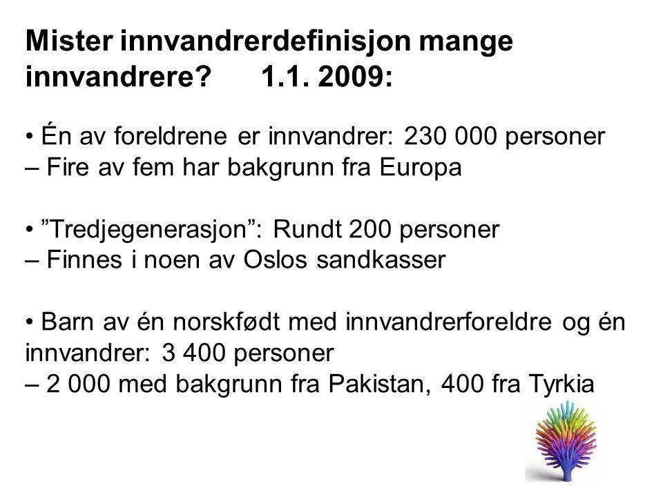 """Mister innvandrerdefinisjon mange innvandrere? 1.1. 2009: Én av foreldrene er innvandrer: 230 000 personer – Fire av fem har bakgrunn fra Europa """"Tred"""