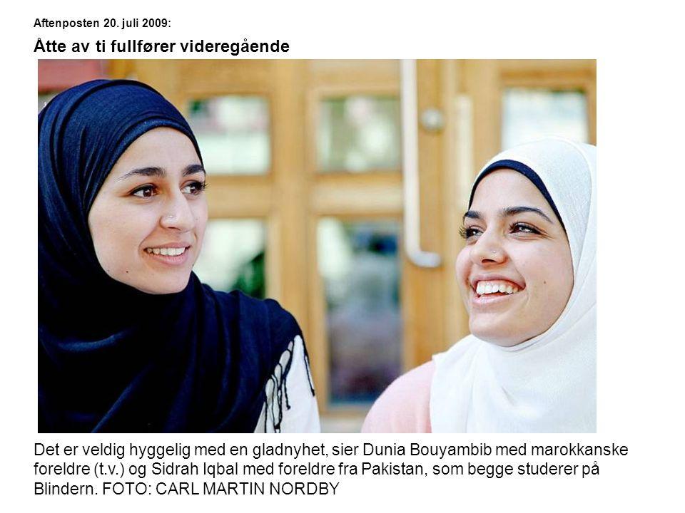 Aftenposten 20. juli 2009: Åtte av ti fullfører videregående Det er veldig hyggelig med en gladnyhet, sier Dunia Bouyambib med marokkanske foreldre (t