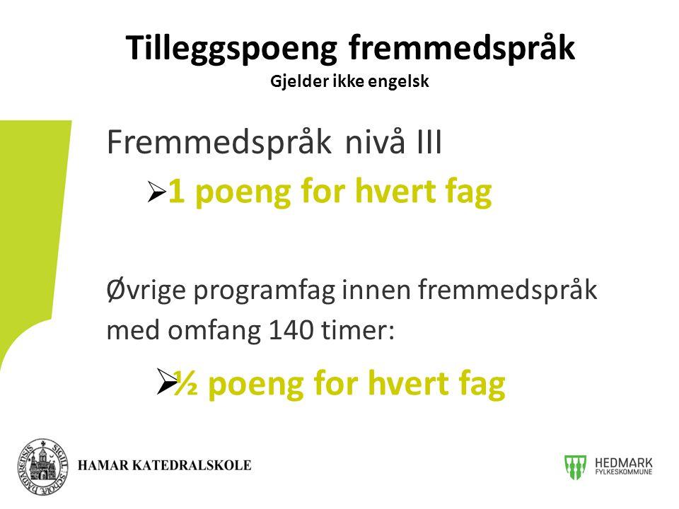 Fremmedspråk nivå III Øvrige programfag innen fremmedspråk med omfang 140 timer: Tilleggspoeng fremmedspråk Gjelder ikke engelsk  ½ poeng for hvert fag  1 poeng for hvert fag