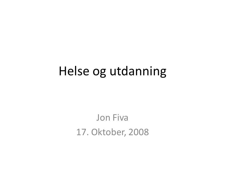Helse og utdanning Jon Fiva 17. Oktober, 2008
