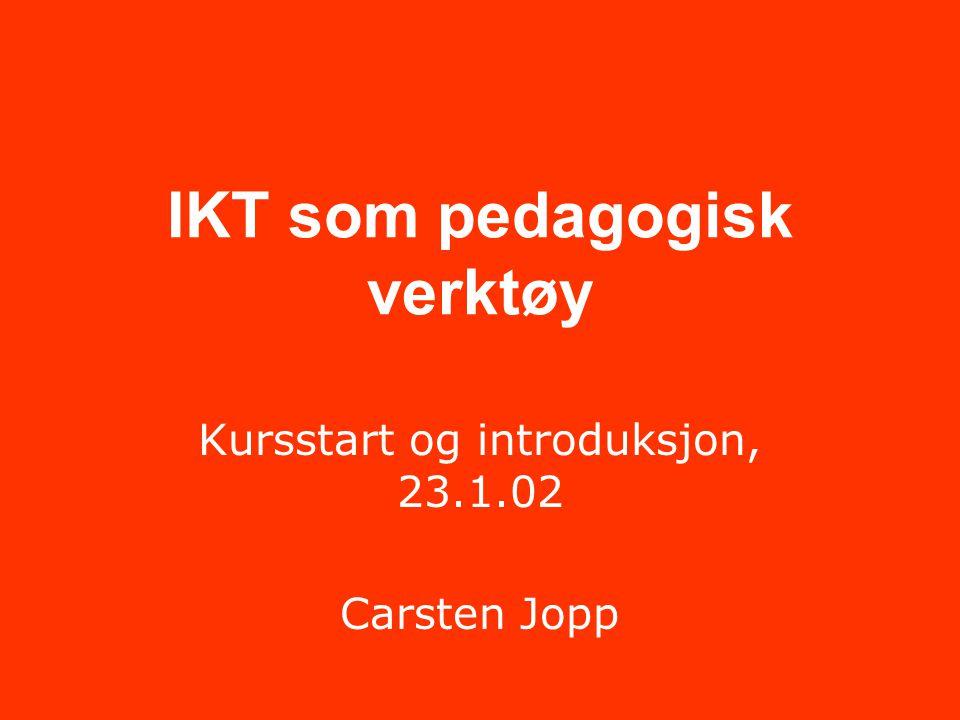 IKT som pedagogisk verktøy Kursstart og introduksjon, 23.1.02 Carsten Jopp