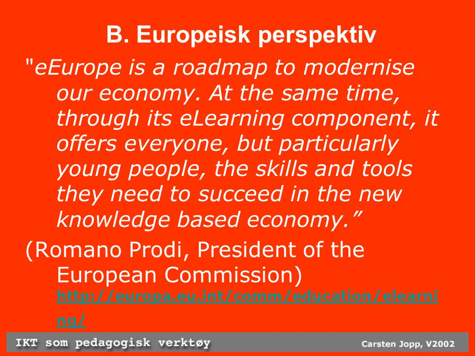 B. Europeisk perspektiv eEurope is a roadmap to modernise our economy.