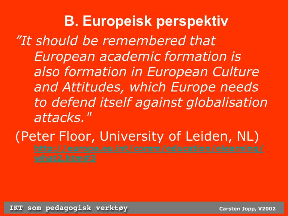 "B. Europeisk perspektiv ""It should be remembered that European academic formation is also formation in European Culture and Attitudes, which Europe ne"