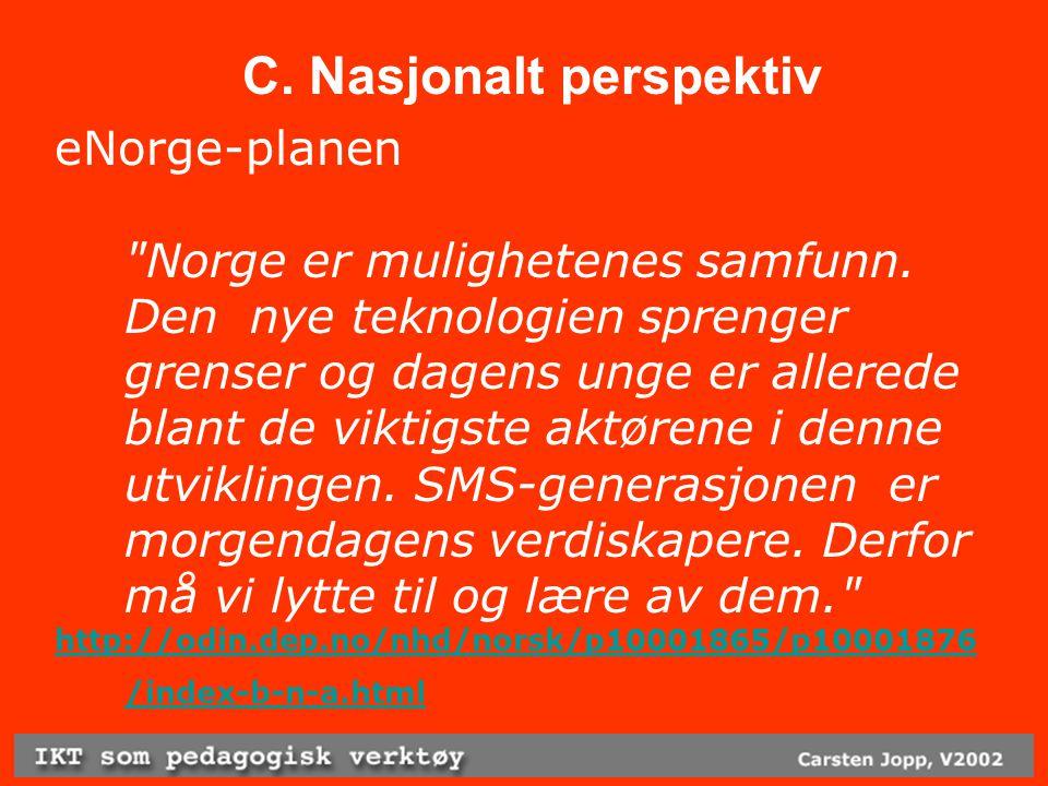 C. Nasjonalt perspektiv eNorge-planen Norge er mulighetenes samfunn.