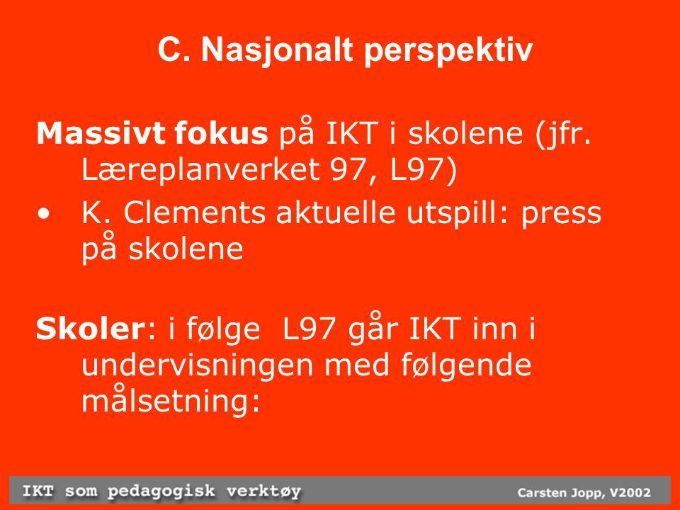 C. Nasjonalt perspektiv Massivt fokus på IKT i skolene (jfr.