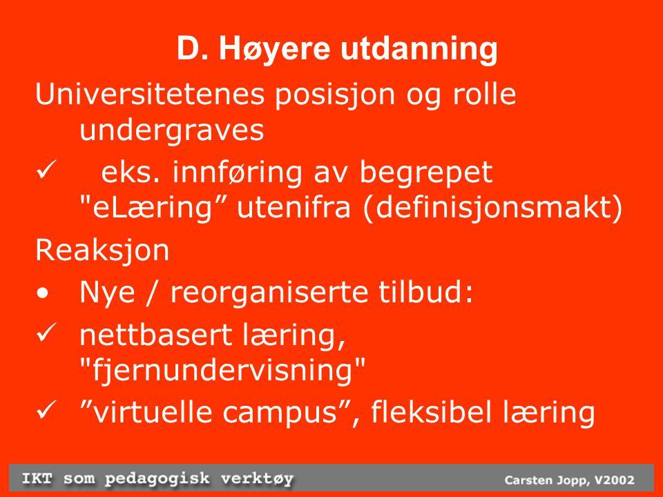 D. Høyere utdanning Universitetenes posisjon og rolle undergraves eks.