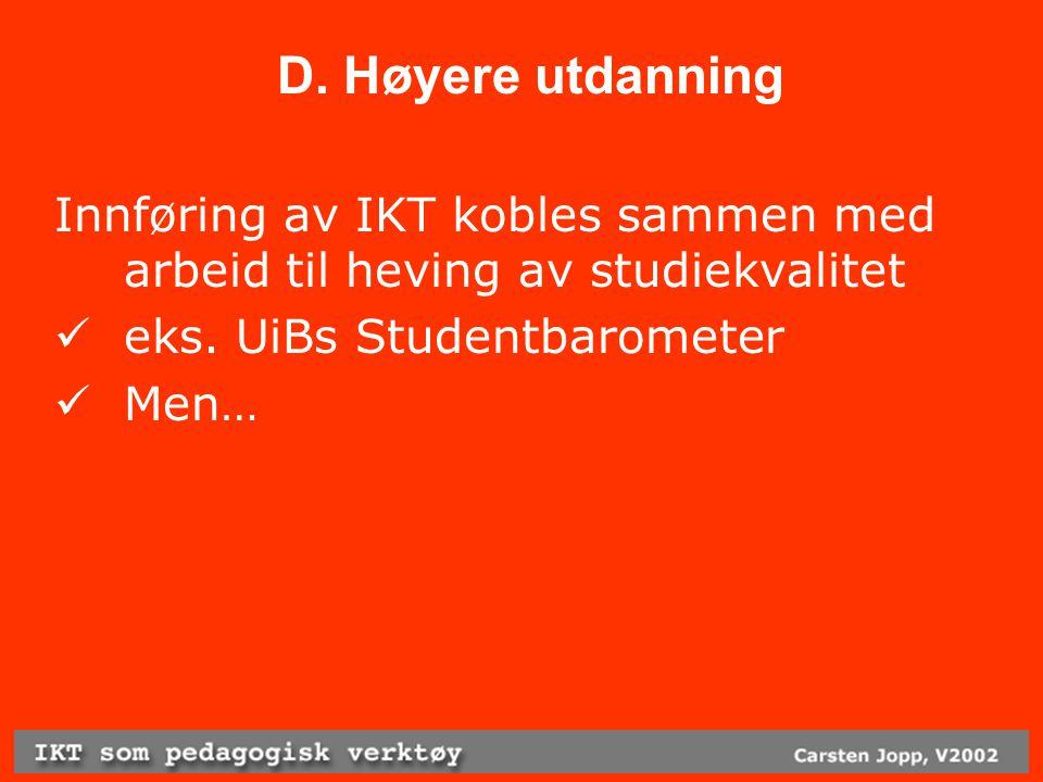 D. Høyere utdanning Innføring av IKT kobles sammen med arbeid til heving av studiekvalitet eks.
