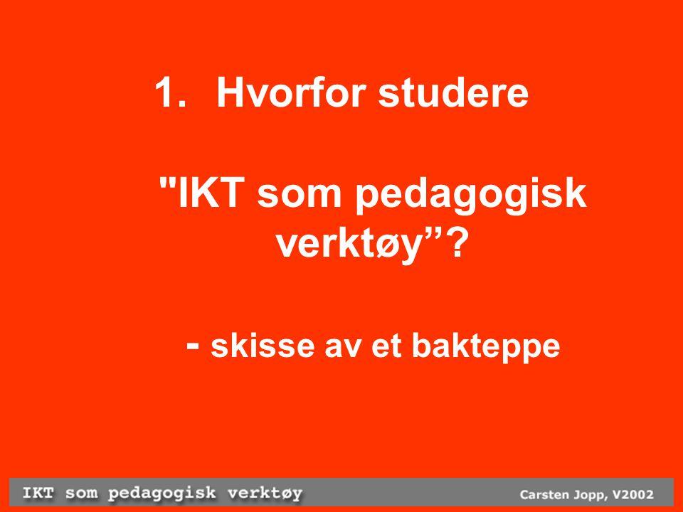 1. Hvorfor studere IKT som pedagogisk verktøy ? - skisse av et bakteppe