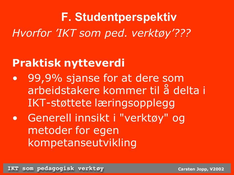 F. Studentperspektiv Hvorfor 'IKT som ped. verktøy'??.