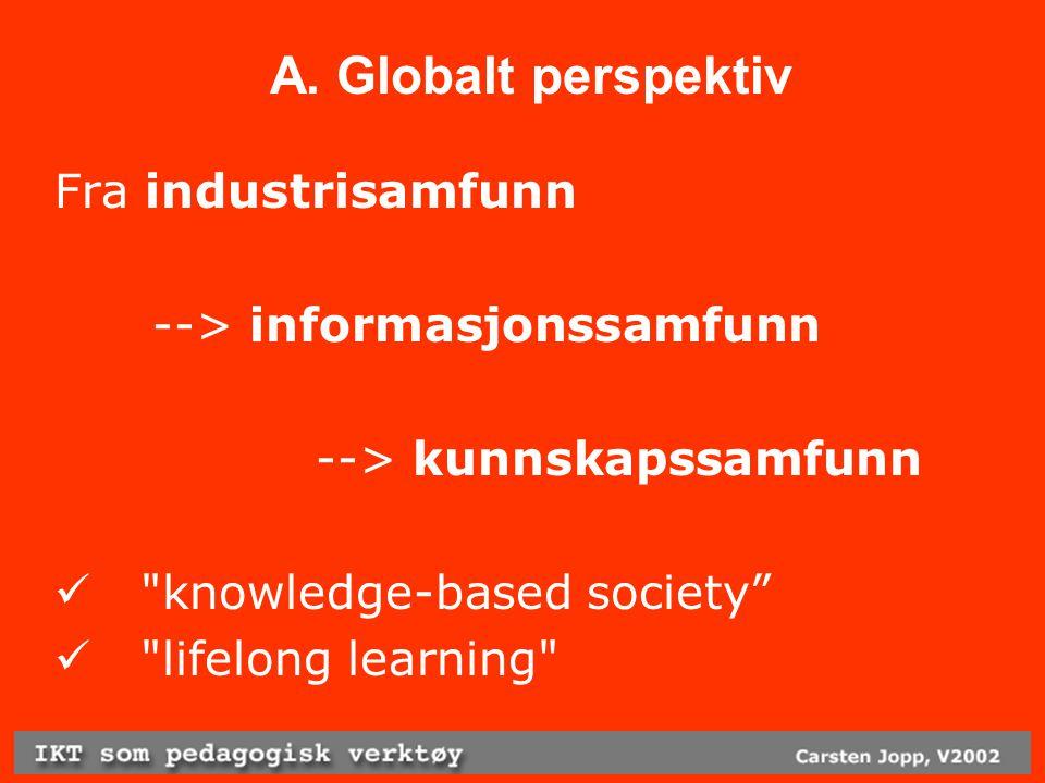 A.Globalt perspektiv Radikale endringer krever ny kunnskap Tenor: Be prepared.
