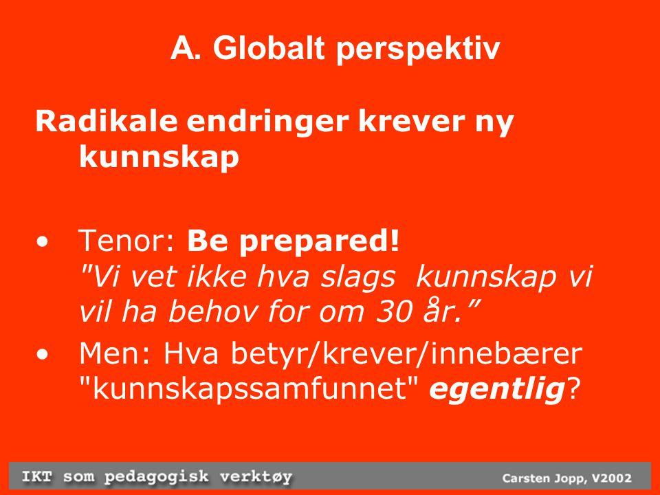 A. Globalt perspektiv Radikale endringer krever ny kunnskap Tenor: Be prepared.