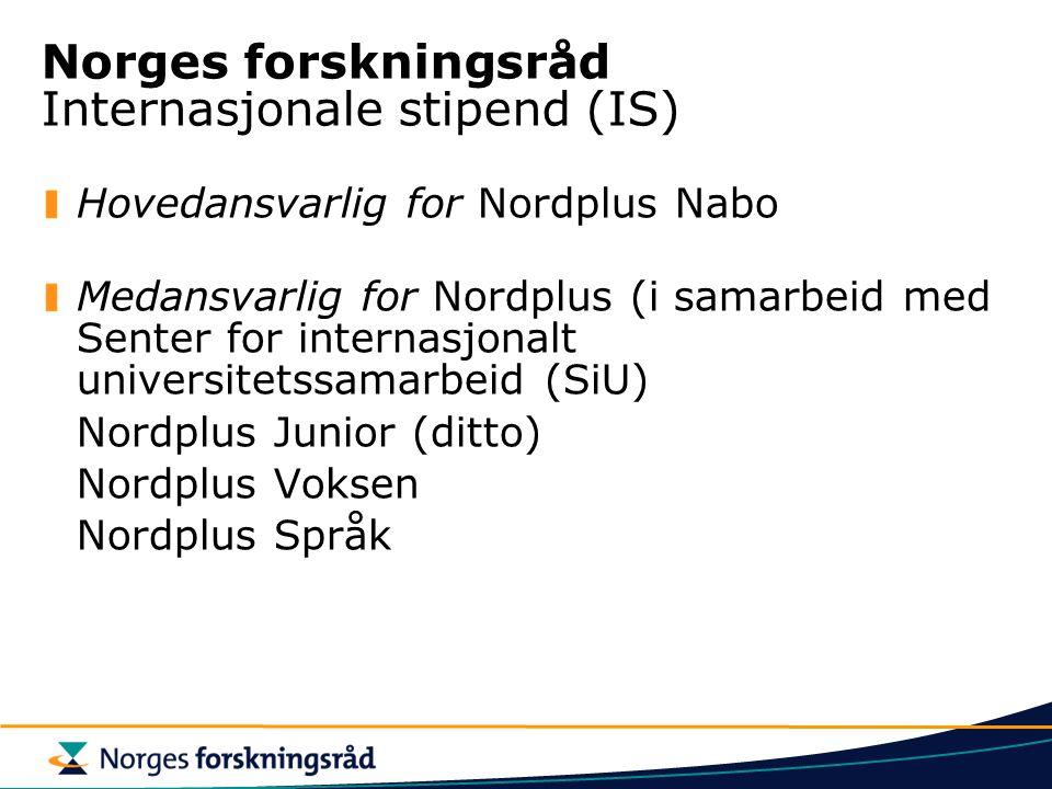 Norges forskningsråd Internasjonale stipend (IS) Hovedansvarlig for Nordplus Nabo Medansvarlig for Nordplus (i samarbeid med Senter for internasjonalt universitetssamarbeid (SiU) Nordplus Junior (ditto) Nordplus Voksen Nordplus Språk