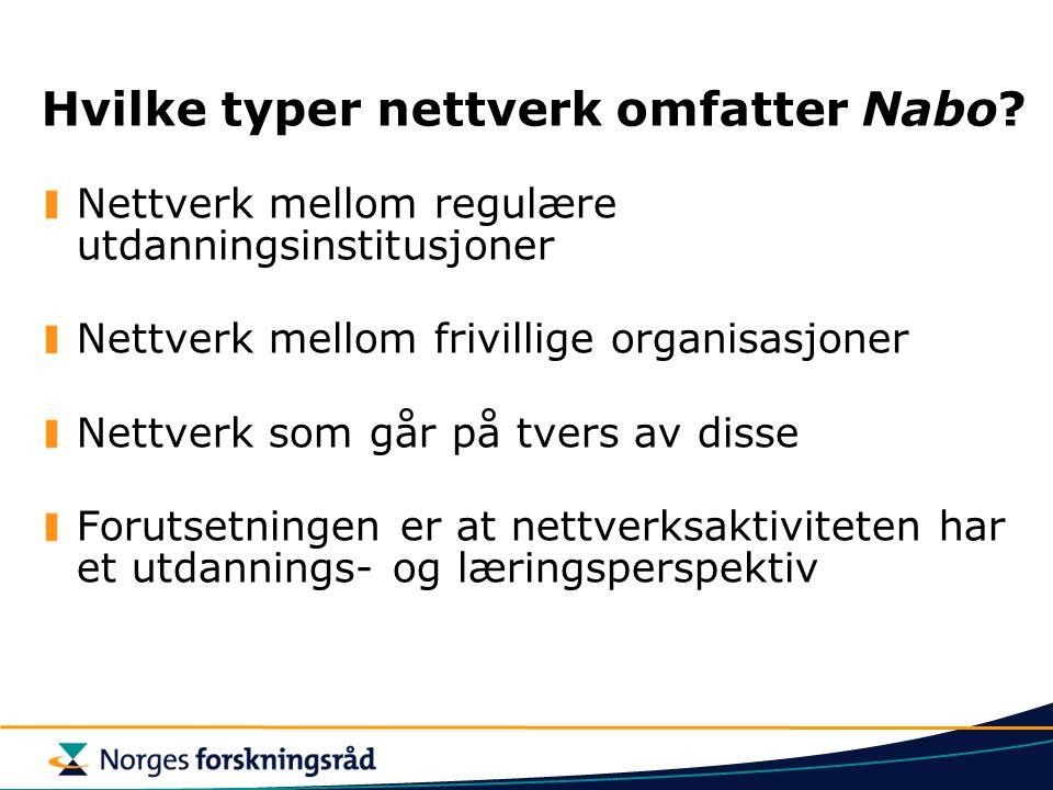 Hvilke typer nettverk omfatter Nabo? Nettverk mellom regulære utdanningsinstitusjoner Nettverk mellom frivillige organisasjoner Nettverk som går på tv