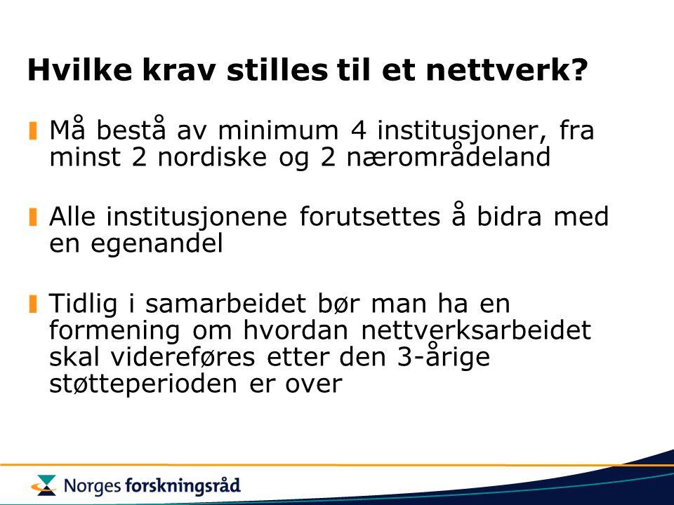 Hvilke krav stilles til et nettverk? Må bestå av minimum 4 institusjoner, fra minst 2 nordiske og 2 nærområdeland Alle institusjonene forutsettes å bi
