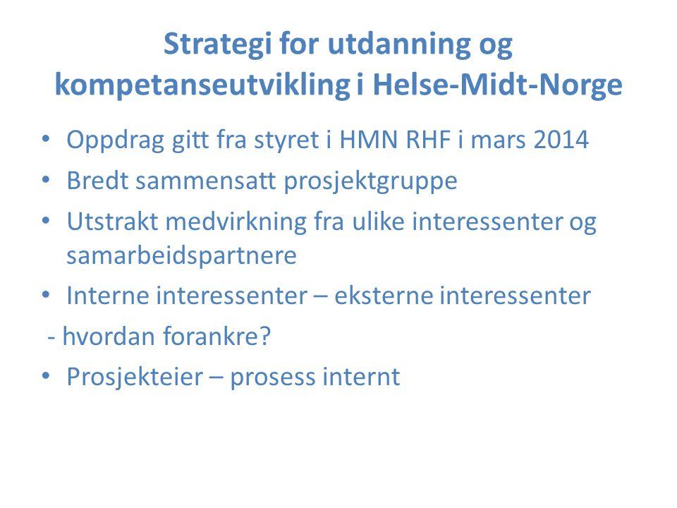 Strategi for utdanning og kompetanseutvikling i Helse-Midt-Norge Oppdrag gitt fra styret i HMN RHF i mars 2014 Bredt sammensatt prosjektgruppe Utstrak