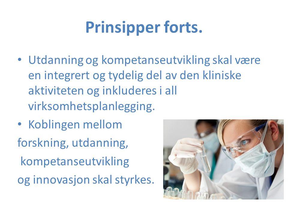 Prinsipper forts. Utdanning og kompetanseutvikling skal være en integrert og tydelig del av den kliniske aktiviteten og inkluderes i all virksomhetspl