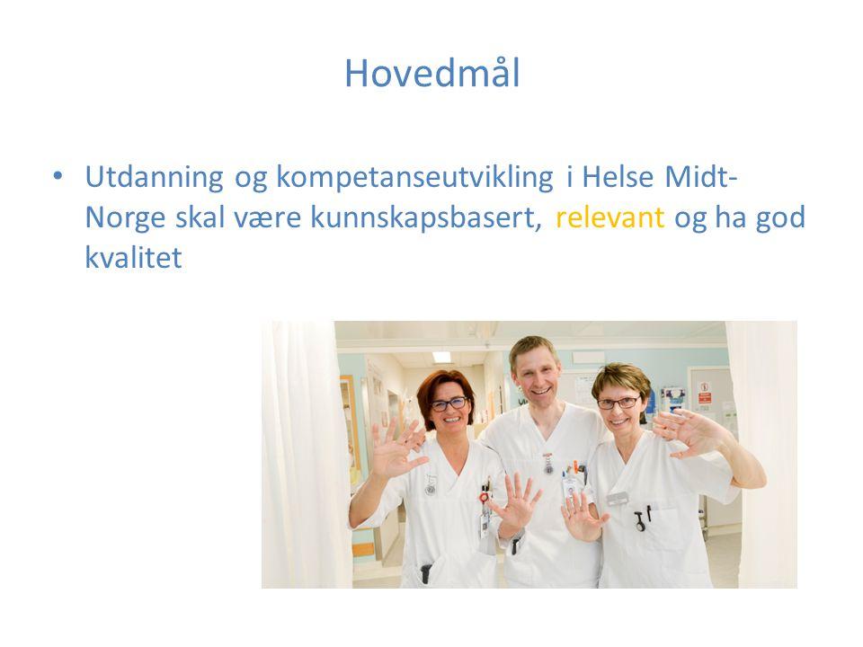 Hovedmål Utdanning og kompetanseutvikling i Helse Midt- Norge skal være kunnskapsbasert, relevant og ha god kvalitet
