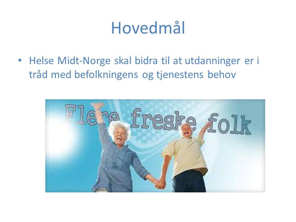 Hovedmål Helse Midt-Norge skal bidra til at utdanninger er i tråd med befolkningens og tjenestens behov