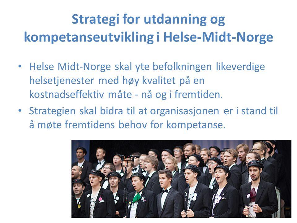 Strategi for utdanning og kompetanseutvikling i Helse-Midt-Norge Helse Midt-Norge skal yte befolkningen likeverdige helsetjenester med høy kvalitet på