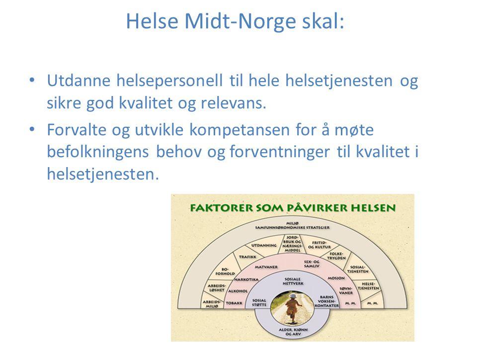 Helse Midt-Norge skal: Utdanne helsepersonell til hele helsetjenesten og sikre god kvalitet og relevans. Forvalte og utvikle kompetansen for å møte be