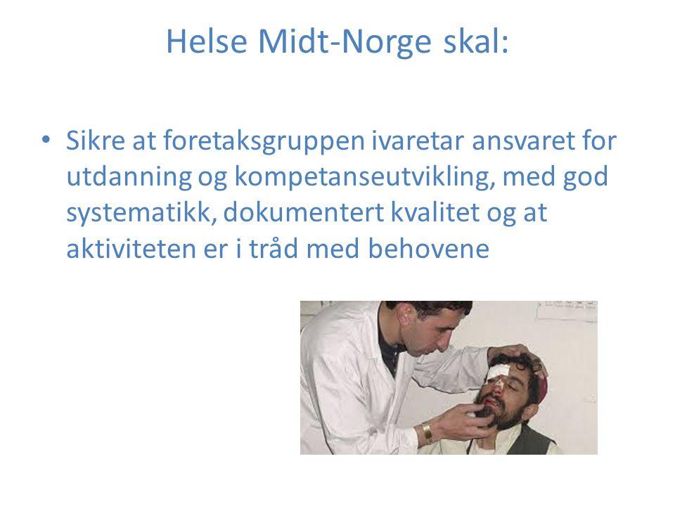 Helse Midt-Norge skal: Sikre at foretaksgruppen ivaretar ansvaret for utdanning og kompetanseutvikling, med god systematikk, dokumentert kvalitet og a