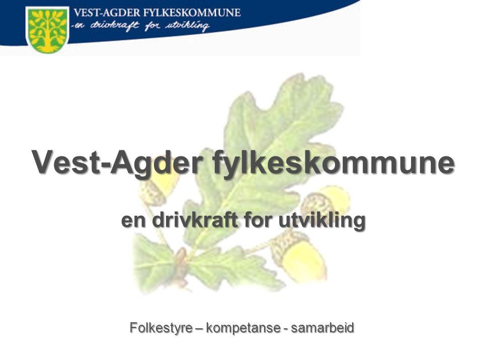 Vest-Agder fylkeskommune en drivkraft for utvikling Folkestyre – kompetanse - samarbeid