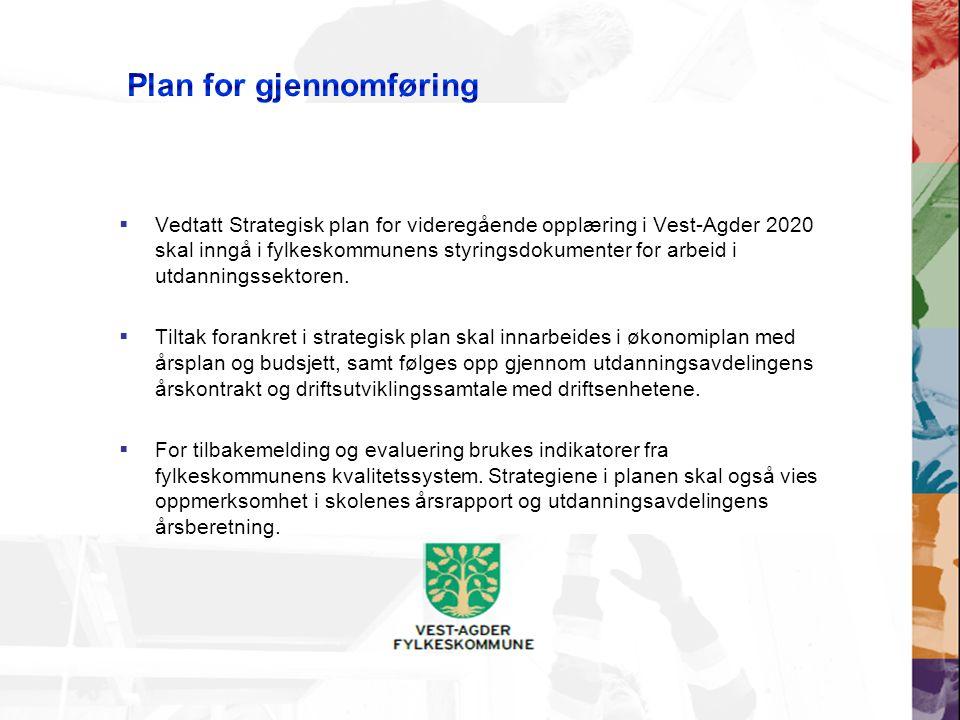  Vedtatt Strategisk plan for videregående opplæring i Vest-Agder 2020 skal inngå i fylkeskommunens styringsdokumenter for arbeid i utdanningssektoren.