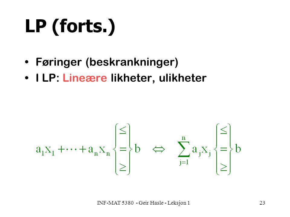 INF-MAT 5380 - Geir Hasle - Leksjon 123 LP (forts.) Føringer (beskrankninger) I LP: Lineære likheter, ulikheter