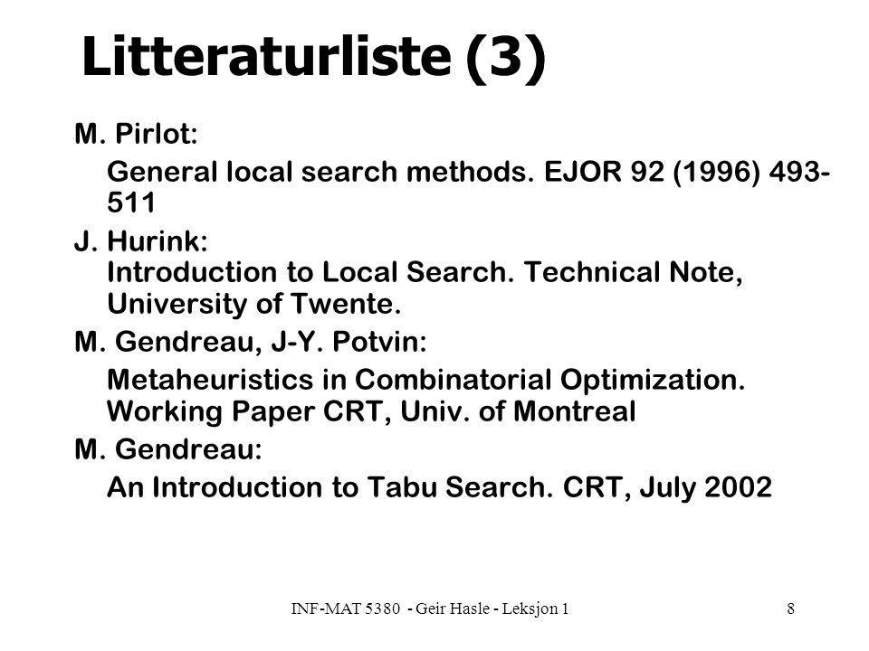 INF-MAT 5380 - Geir Hasle - Leksjon 19 Pensum høst 2003 Statarisk –Forelesningene –Dokumentert ved kopi av slides Kursorisk støttelitteratur: –Kapittel 1 i Reeves –Pirlot: General local search methods