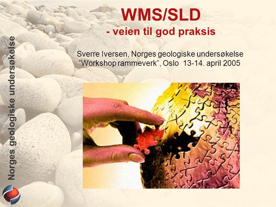 """Norges geologiske undersøkelse Sverre Iversen, Norges geologiske undersøkelse """"Workshop rammeverk"""", Oslo 13-14. april 2005 WMS/SLD - veien til god pra"""