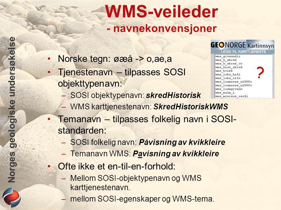 Norges geologiske undersøkelse WMS-veileder - navnekonvensjoner Norske tegn: øæå -> o,ae,a Tjenestenavn – tilpasses SOSI objekttypenavn: –SOSI objekty