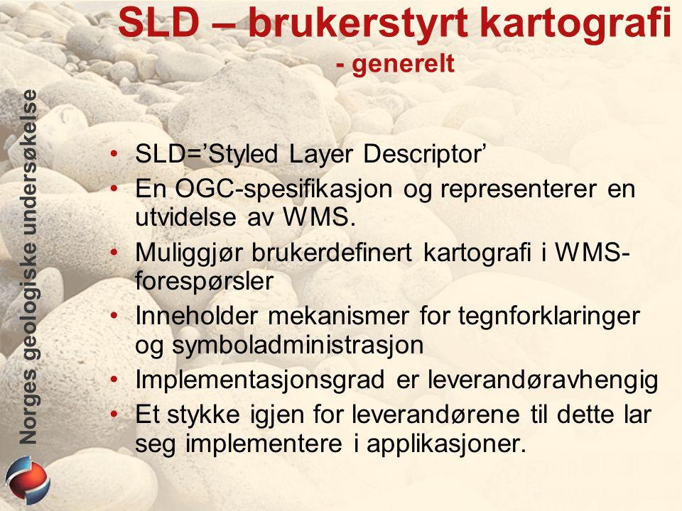 Norges geologiske undersøkelse SLD – brukerstyrt kartografi - generelt SLD='Styled Layer Descriptor' En OGC-spesifikasjon og representerer en utvidels