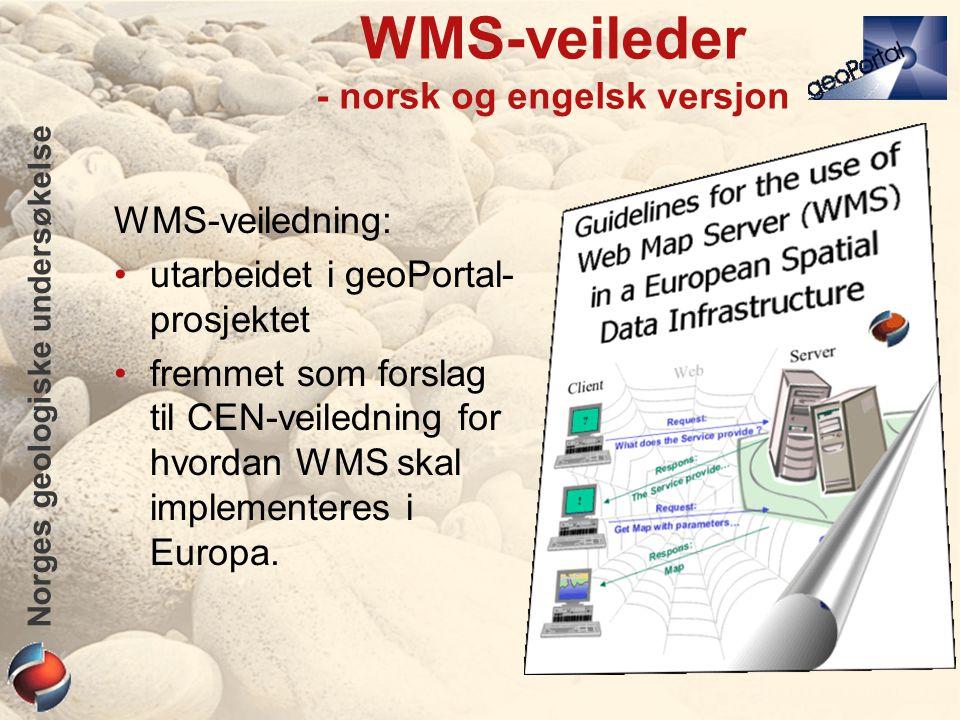 Norges geologiske undersøkelse WMS-veileder - norsk og engelsk versjon WMS-veiledning: utarbeidet i geoPortal- prosjektet fremmet som forslag til CEN-veiledning for hvordan WMS skal implementeres i Europa.