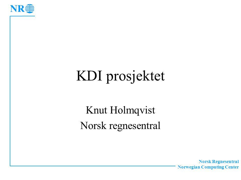Norsk Regnesentral Norwegian Computing Center KDI prosjektet Knut Holmqvist Norsk regnesentral