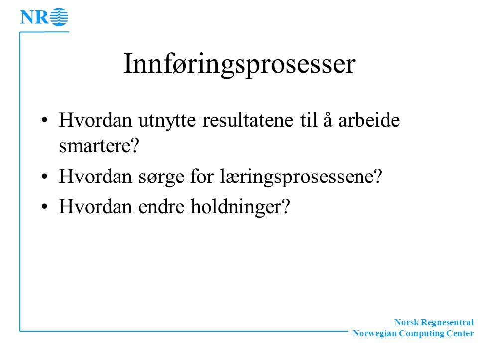 Norsk Regnesentral Norwegian Computing Center Innføringsprosesser Hvordan utnytte resultatene til å arbeide smartere.