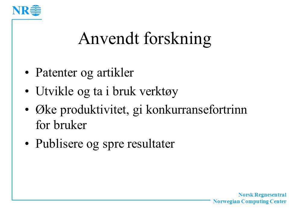 Norsk Regnesentral Norwegian Computing Center Anvendt forskning Patenter og artikler Utvikle og ta i bruk verktøy Øke produktivitet, gi konkurransefortrinn for bruker Publisere og spre resultater