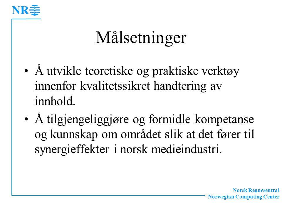 Norsk Regnesentral Norwegian Computing Center Målsetninger Å utvikle teoretiske og praktiske verktøy innenfor kvalitetssikret handtering av innhold.