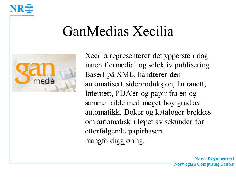 Norsk Regnesentral Norwegian Computing Center GanMedias Xecilia Xecilia representerer det ypperste i dag innen flermedial og selektiv publisering.