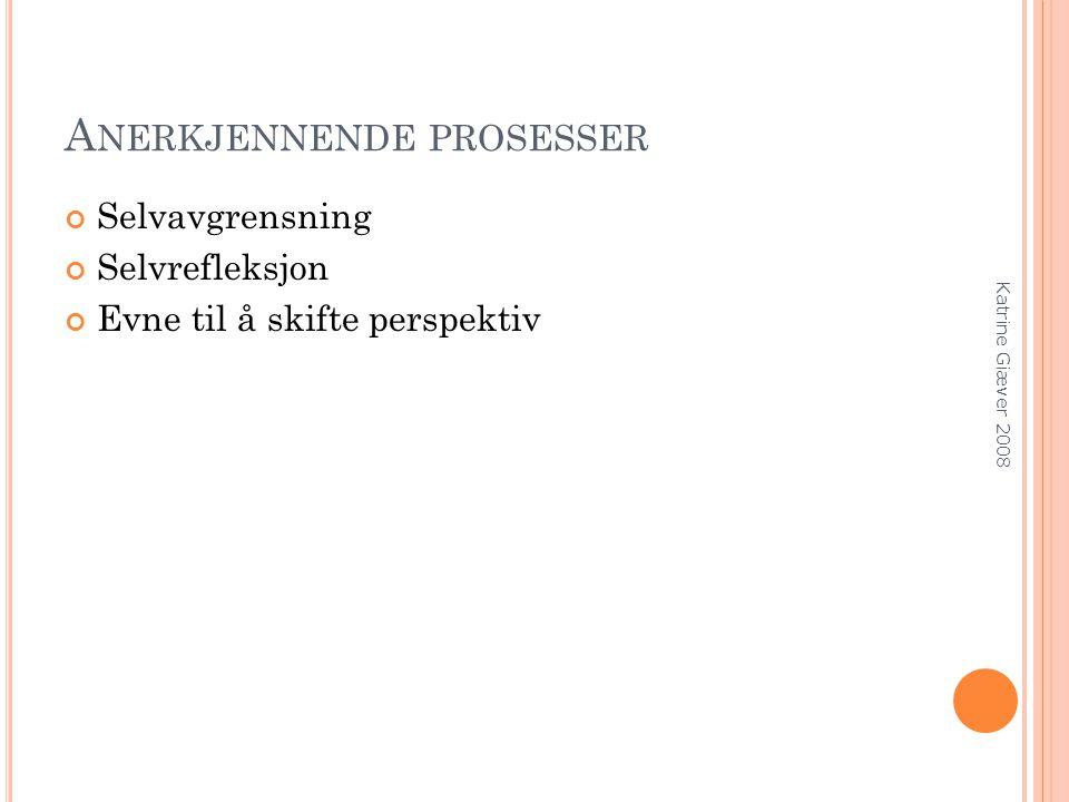 A NERKJENNENDE PROSESSER Selvavgrensning Selvrefleksjon Evne til å skifte perspektiv Katrine Giæver 2008