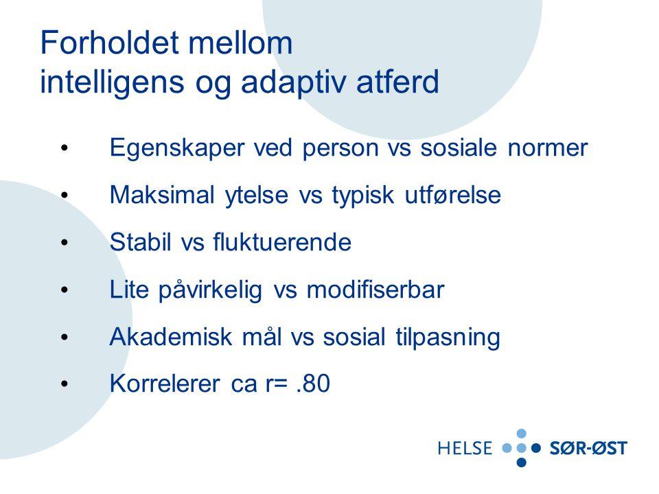 Forholdet mellom intelligens og adaptiv atferd Egenskaper ved person vs sosiale normer Maksimal ytelse vs typisk utførelse Stabil vs fluktuerende Lite påvirkelig vs modifiserbar Akademisk mål vs sosial tilpasning Korrelerer ca r=.80