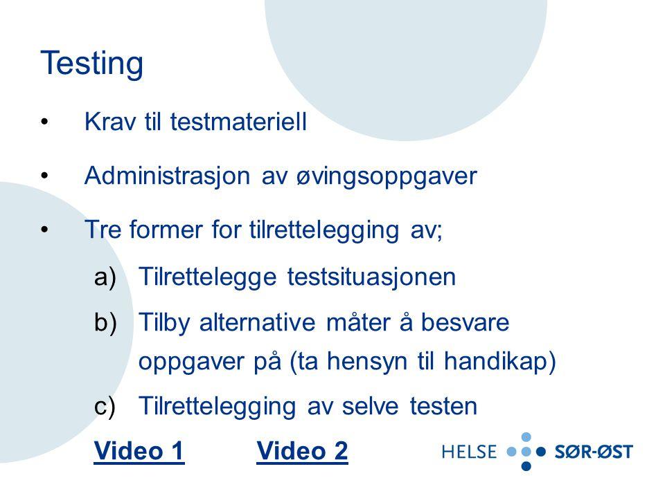 Testing Krav til testmateriell Administrasjon av øvingsoppgaver Tre former for tilrettelegging av; a)Tilrettelegge testsituasjonen b)Tilby alternative måter å besvare oppgaver på (ta hensyn til handikap) c)Tilrettelegging av selve testen Video 1Video 1 Video 2Video 2