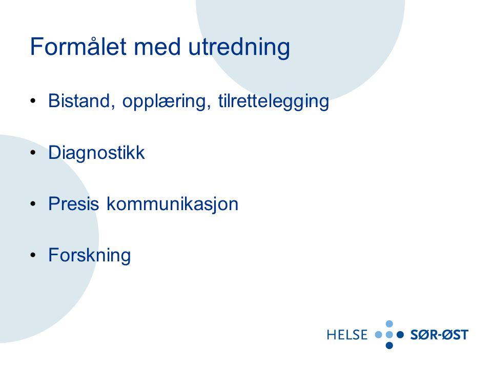 Formålet med utredning Bistand, opplæring, tilrettelegging Diagnostikk Presis kommunikasjon Forskning