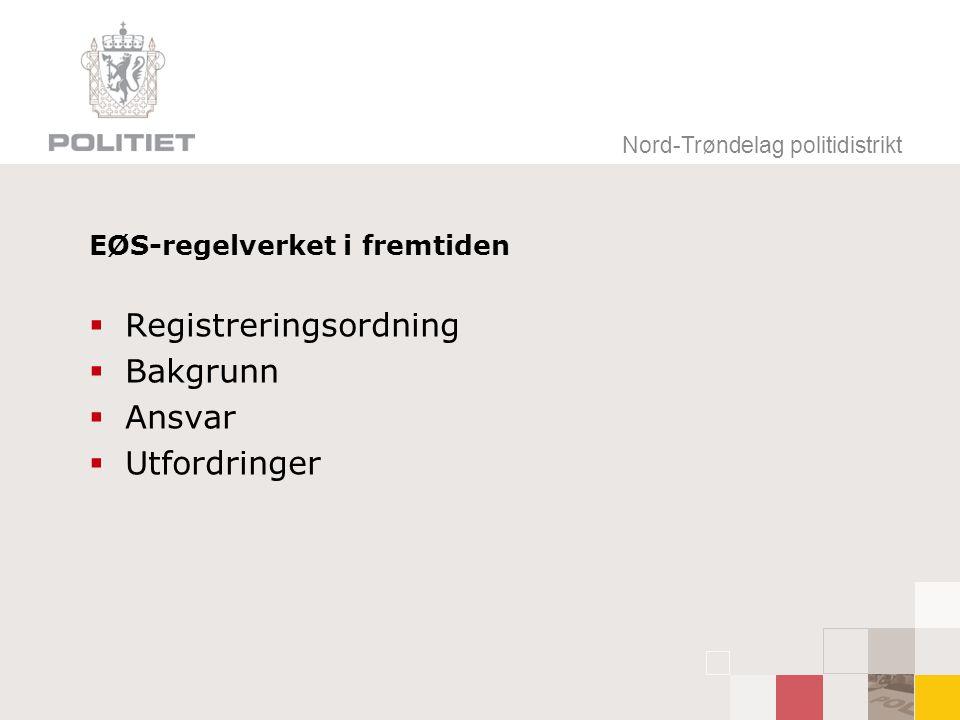 Nord-Trøndelag politidistrikt EØS-regelverket i fremtiden  Registreringsordning  Bakgrunn  Ansvar  Utfordringer