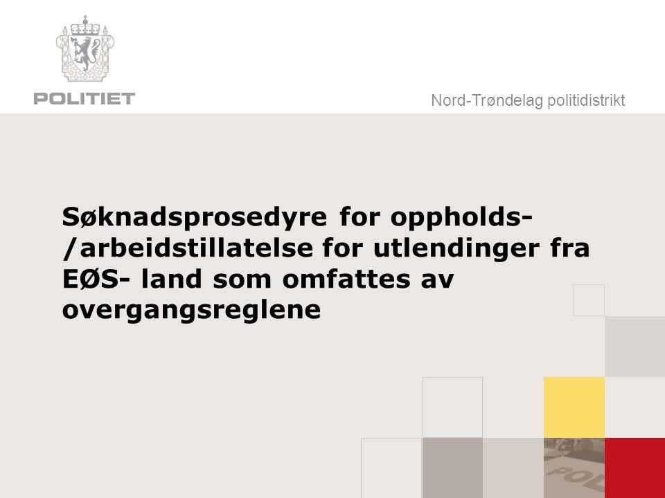 Nord-Trøndelag politidistrikt Søknadsprosedyre for oppholds- /arbeidstillatelse for utlendinger fra EØS- land som omfattes av overgangsreglene