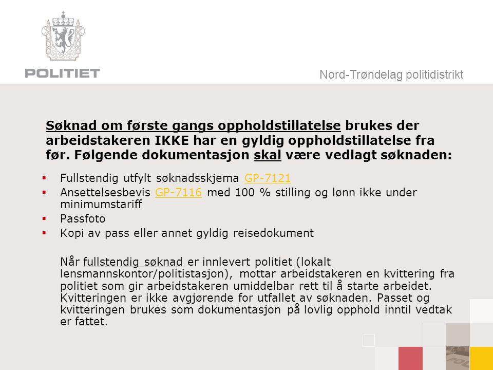 Nord-Trøndelag politidistrikt Søknad om første gangs oppholdstillatelse brukes der arbeidstakeren IKKE har en gyldig oppholdstillatelse fra før.