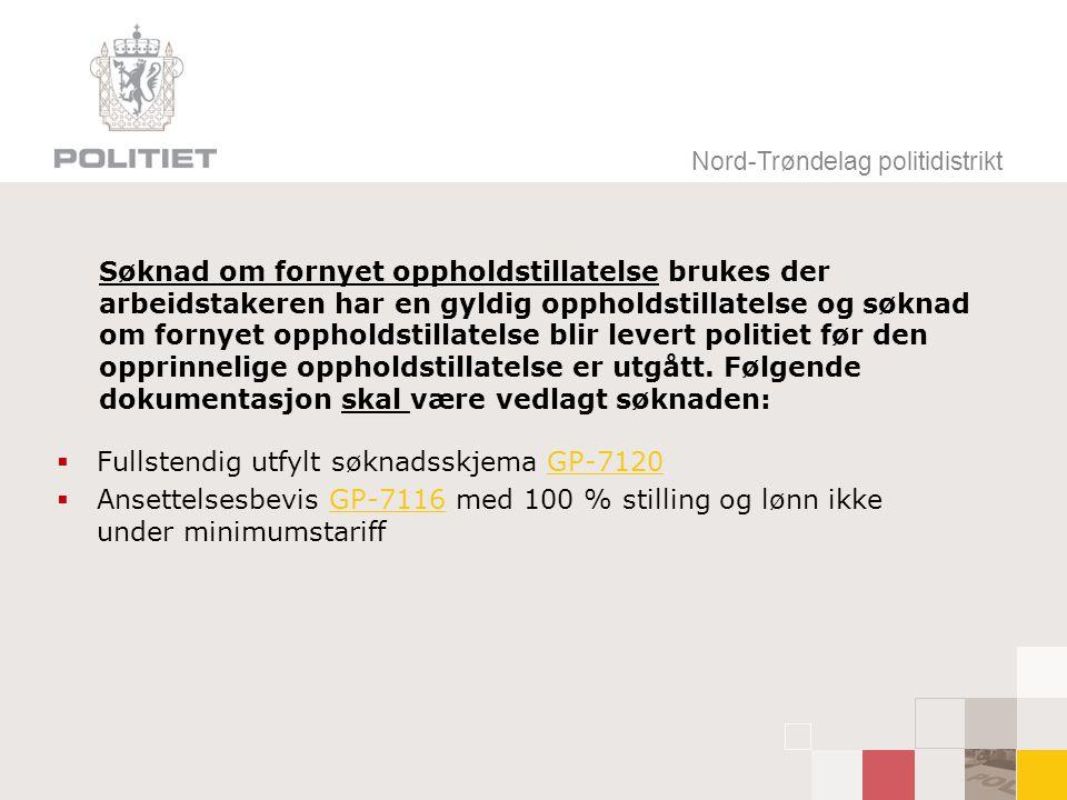 Nord-Trøndelag politidistrikt Søknad om fornyet oppholdstillatelse brukes der arbeidstakeren har en gyldig oppholdstillatelse og søknad om fornyet oppholdstillatelse blir levert politiet før den opprinnelige oppholdstillatelse er utgått.