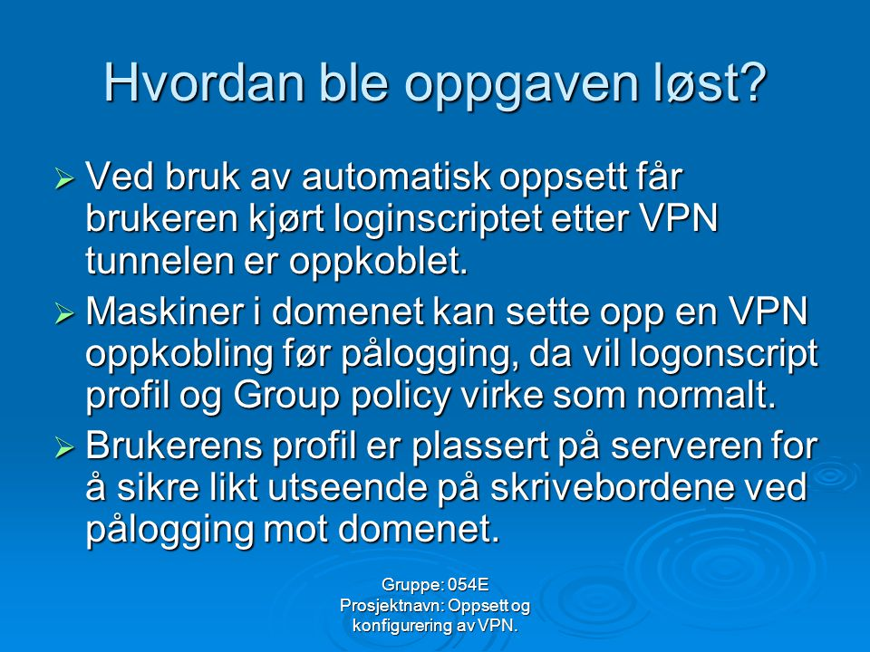 Gruppe: 054E Prosjektnavn: Oppsett og konfigurering av VPN.