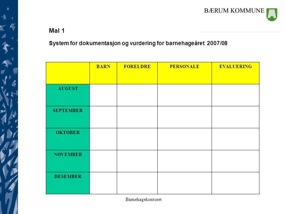 Barnehagekontoret Mal 1 System for dokumentasjon og vurdering for barnehageåret 2007/08 BARNFORELDREPERSONALEEVALUERING AUGUST SEPTEMBER OKTOBER NOVEM