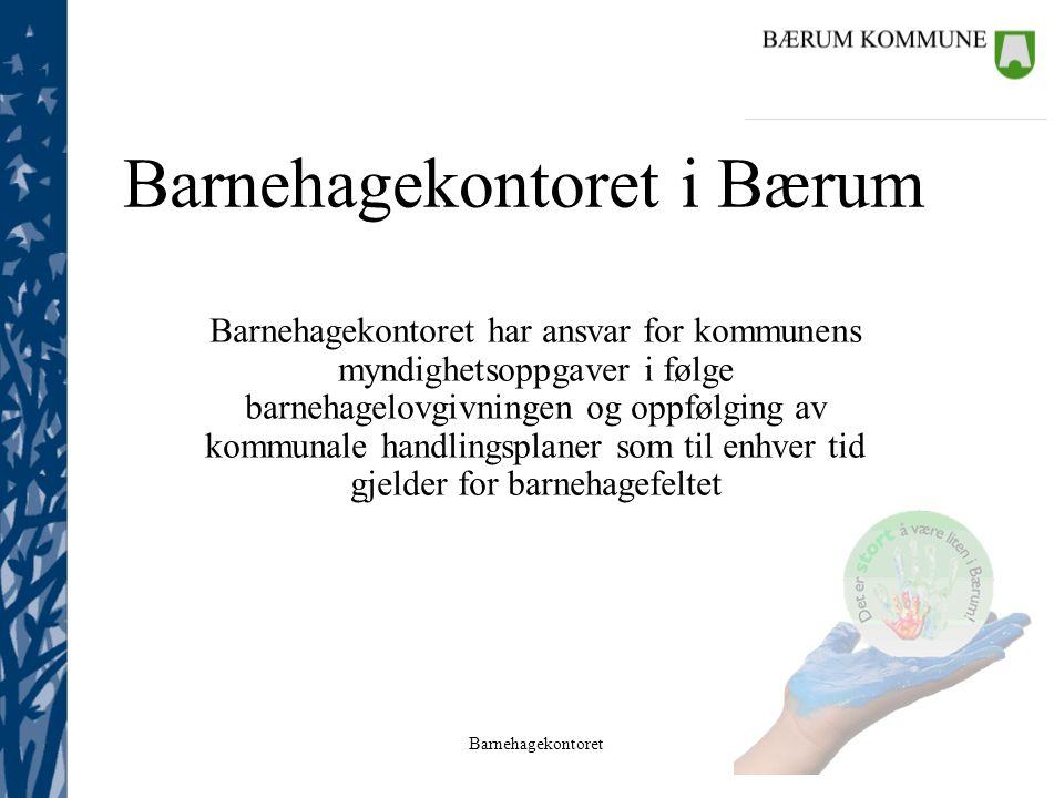 Barnehagekontoret i Bærum Barnehagekontoret har ansvar for kommunens myndighetsoppgaver i følge barnehagelovgivningen og oppfølging av kommunale handl